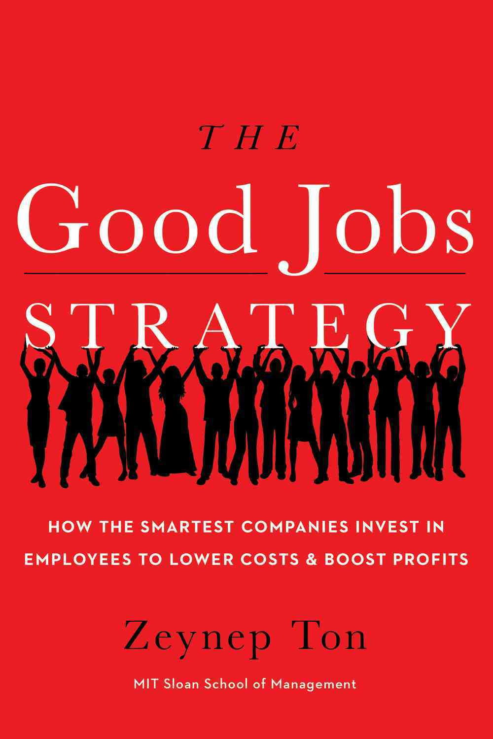 The Good Jobs Strategy By Ton, Zeynep